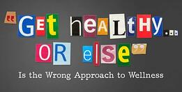 get-healthy-or-else-is-the-wrong-approach-to-wellness-1-638-485558-edited